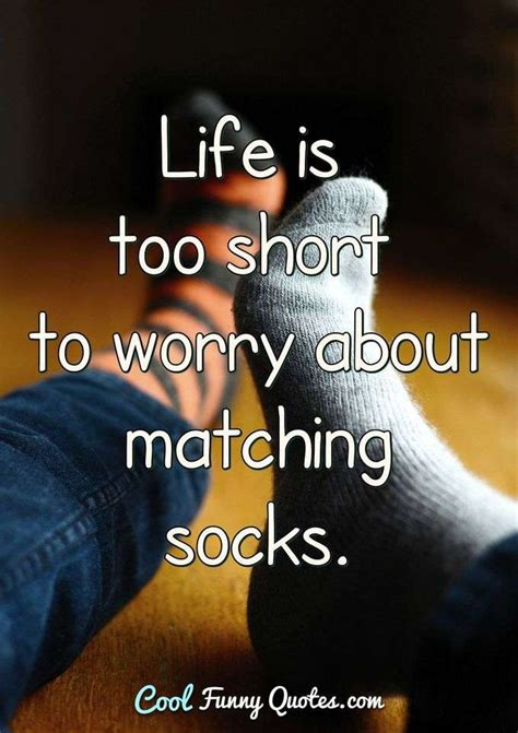 Life is too short to worry about matching socks